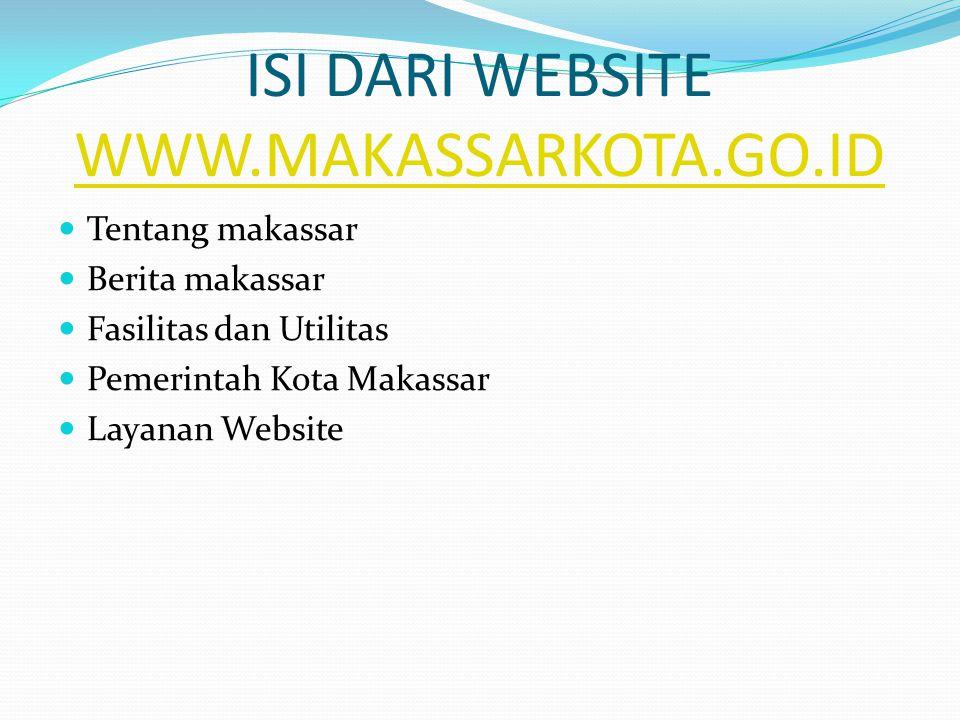 ISI DARI WEBSITE WWW.MAKASSARKOTA.GO.ID WWW.MAKASSARKOTA.GO.ID  Tentang makassar  Berita makassar  Fasilitas dan Utilitas  Pemerintah Kota Makassar  Layanan Website