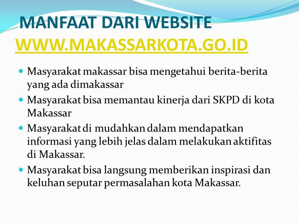 MANFAAT DARI WEBSITE WWW.MAKASSARKOTA.GO.ID WWW.MAKASSARKOTA.GO.ID  Masyarakat makassar bisa mengetahui berita-berita yang ada dimakassar  Masyarakat bisa memantau kinerja dari SKPD di kota Makassar  Masyarakat di mudahkan dalam mendapatkan informasi yang lebih jelas dalam melakukan aktifitas di Makassar.