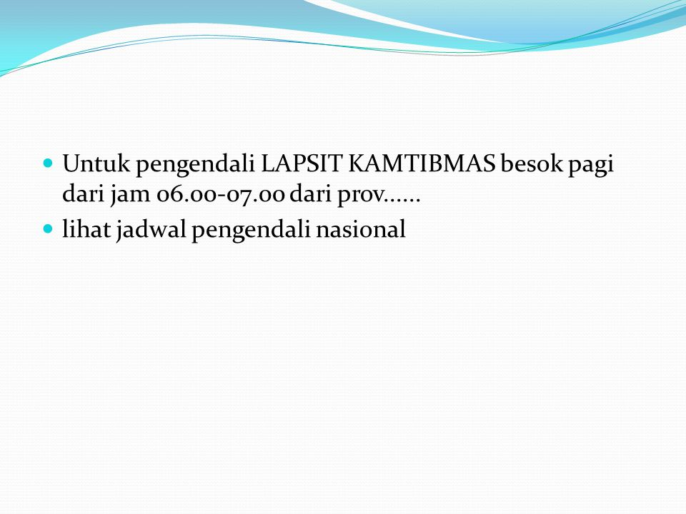  Untuk pengendali LAPSIT KAMTIBMAS besok pagi dari jam 06.00-07.00 dari prov......  lihat jadwal pengendali nasional