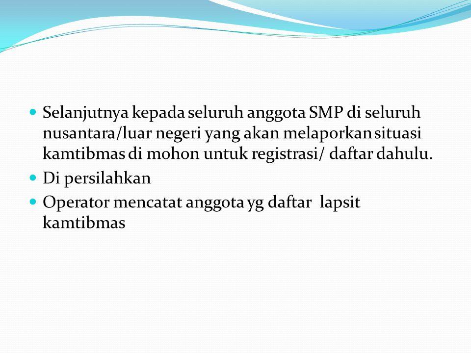  Selanjutnya kepada seluruh anggota SMP di seluruh nusantara/luar negeri yang akan melaporkan situasi kamtibmas di mohon untuk registrasi/ daftar dah