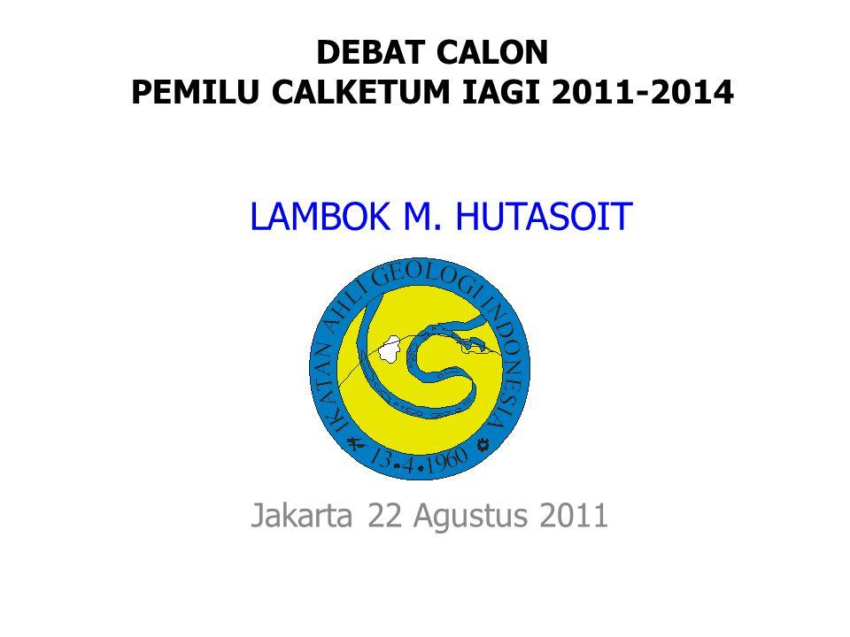 LAMBOK M. HUTASOIT Jakarta 22 Agustus 2011 DEBAT CALON PEMILU CALKETUM IAGI 2011-2014