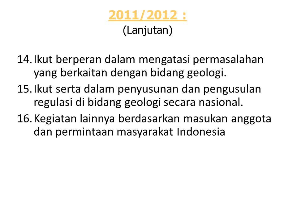 2011/2012 : (Lanjutan) 14.Ikut berperan dalam mengatasi permasalahan yang berkaitan dengan bidang geologi.