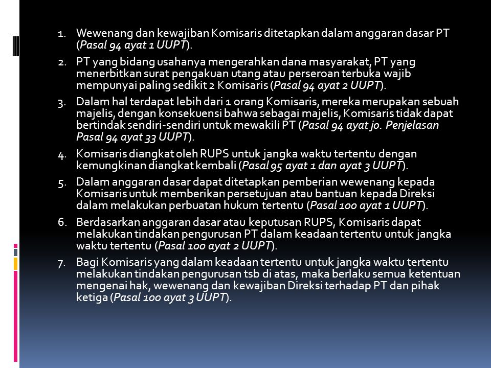 DIREKSI 1.Direksi adalah organ PT yang bertanggungjawab penuh atas pengurusan PT untuk kepentingan dan tujuan PT serta mewakili PT baik di dalam maupun di luar pengadilan (Pasal 1 butir 4 UUPT).