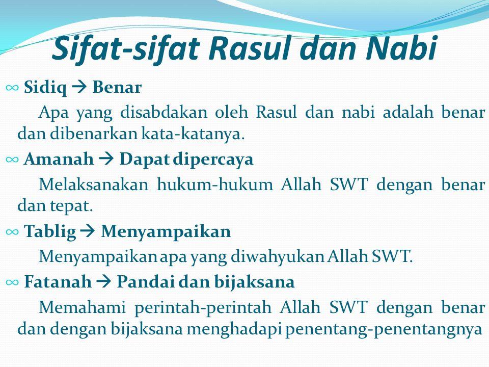 Sifat-sifat Rasul dan Nabi ∞ Sidiq  Benar Apa yang disabdakan oleh Rasul dan nabi adalah benar dan dibenarkan kata-katanya. ∞ Amanah  Dapat dipercay
