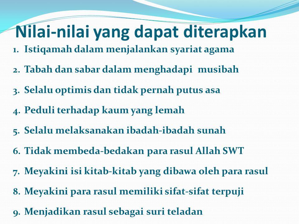 Nilai-nilai yang dapat diterapkan 1. Istiqamah dalam menjalankan syariat agama 2. Tabah dan sabar dalam menghadapi musibah 3. Selalu optimis dan tidak