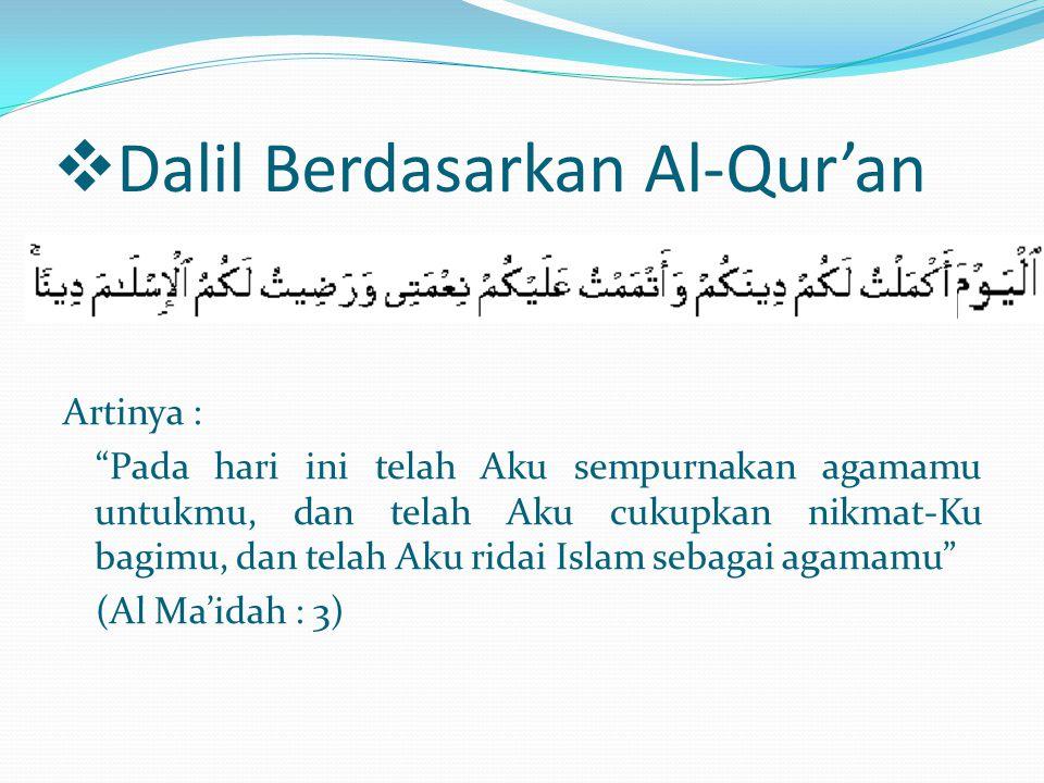 " Dalil Berdasarkan Al-Qur'an Artinya : ""Pada hari ini telah Aku sempurnakan agamamu untukmu, dan telah Aku cukupkan nikmat-Ku bagimu, dan telah Aku r"