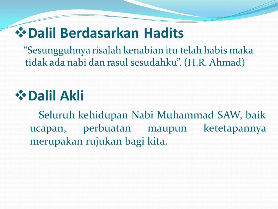 " Dalil Berdasarkan Hadits ""Sesungguhnya risalah kenabian itu telah habis maka tidak ada nabi dan rasul sesudahku"". (H.R. Ahmad)  Dalil Akli Seluruh"