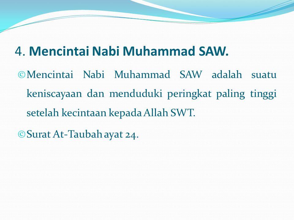 4. Mencintai Nabi Muhammad SAW. © Mencintai Nabi Muhammad SAW adalah suatu keniscayaan dan menduduki peringkat paling tinggi setelah kecintaan kepada