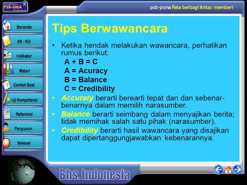 psb-psma Rela berbagi Ikhlas memberi Tips Berwawancara •Ketika hendak melakukan wawancara, perhatikan rumus berikut: A + B = C A = Acuracy B = Balance