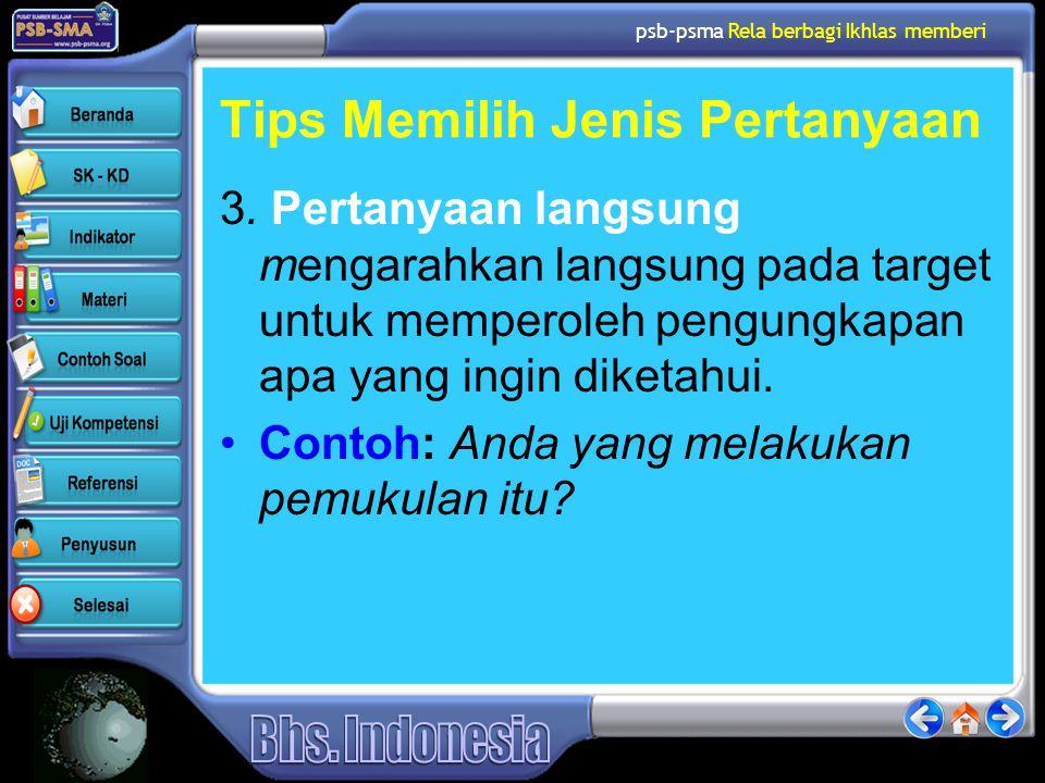 psb-psma Rela berbagi Ikhlas memberi Tips Memilih Jenis Pertanyaan 3. Pertanyaan langsung mengarahkan langsung pada target untuk memperoleh pengungkap