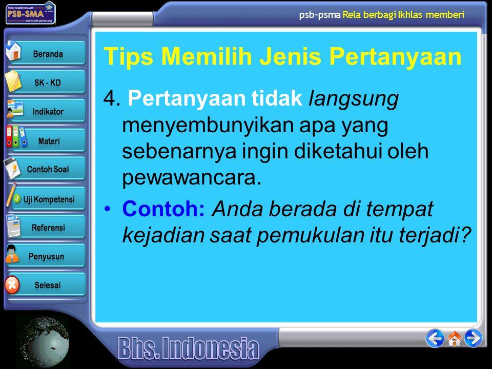 psb-psma Rela berbagi Ikhlas memberi Tips Memilih Jenis Pertanyaan 4. Pertanyaan tidak langsung menyembunyikan apa yang sebenarnya ingin diketahui ole