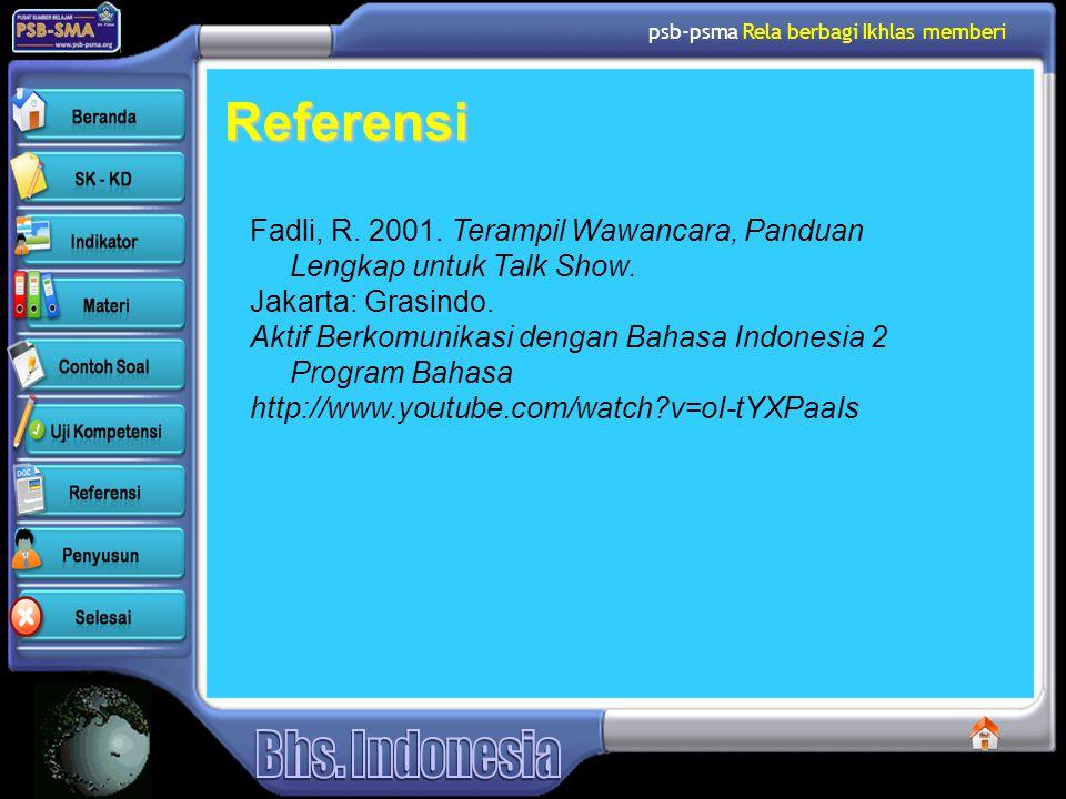 psb-psma Rela berbagi Ikhlas memberi Referensi Fadli, R. 2001. Terampil Wawancara, Panduan Lengkap untuk Talk Show. Jakarta: Grasindo. Aktif Berkomuni