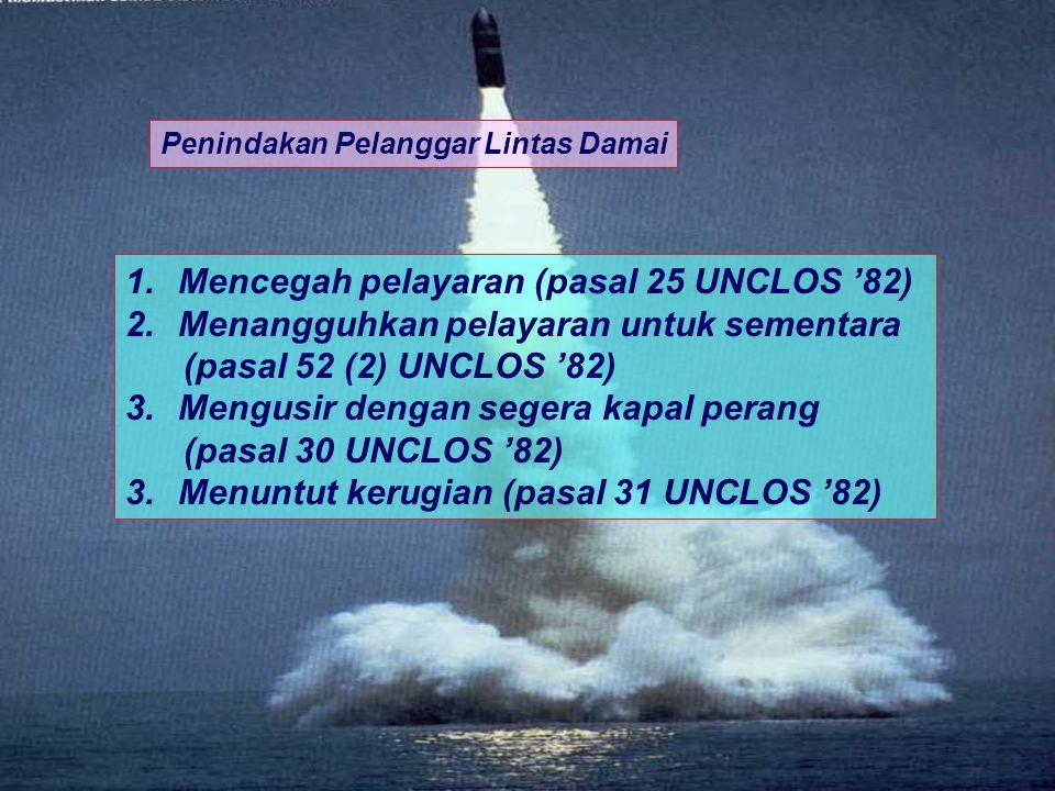 Penindakan Pelanggar Lintas Damai 1.Mencegah pelayaran (pasal 25 UNCLOS '82) 2.Menangguhkan pelayaran untuk sementara (pasal 52 (2) UNCLOS '82) 3.Meng