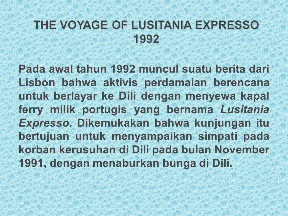 Pada awal tahun 1992 muncul suatu berita dari Lisbon bahwa aktivis perdamaian berencana untuk berlayar ke Dili dengan menyewa kapal ferry milik portug