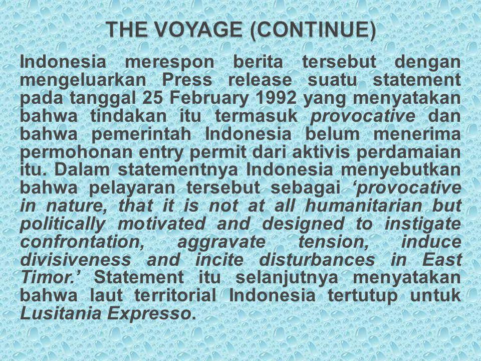 Indonesia merespon berita tersebut dengan mengeluarkan Press release suatu statement pada tanggal 25 February 1992 yang menyatakan bahwa tindakan itu