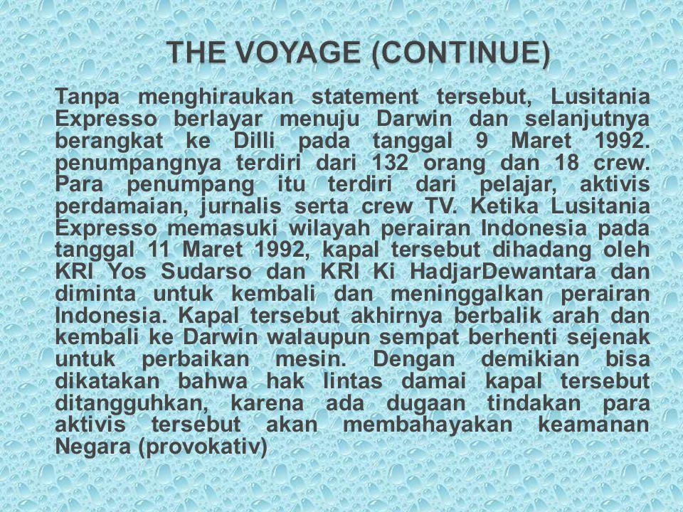 Tanpa menghiraukan statement tersebut, Lusitania Expresso berlayar menuju Darwin dan selanjutnya berangkat ke Dilli pada tanggal 9 Maret 1992. penumpa