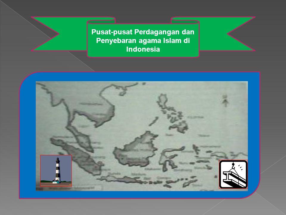 Pusat-pusat Perdagangan dan Penyebaran agama Islam di Indonesia