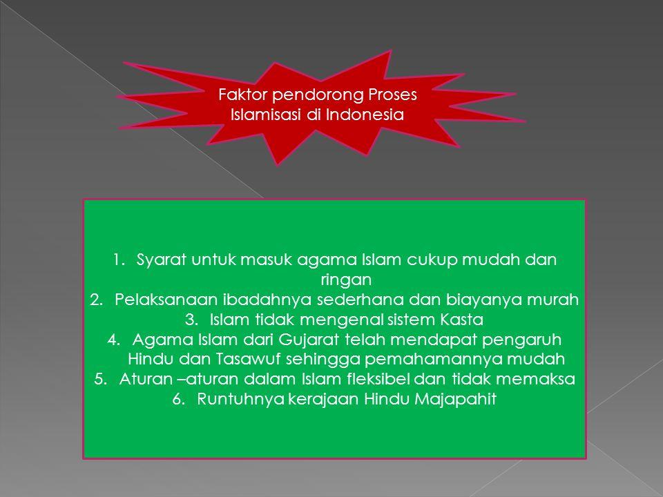 Faktor pendorong Proses Islamisasi di Indonesia 1.Syarat untuk masuk agama Islam cukup mudah dan ringan 2.Pelaksanaan ibadahnya sederhana dan biayanya