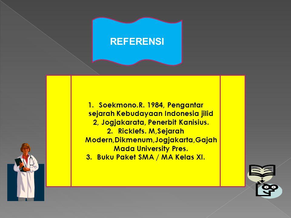 REFERENSI 1.Soekmono.R. 1984, Pengantar sejarah Kebudayaan Indonesia jilid 2, Jogjakarata, Penerbit Kanisius. 2.Ricklefs. M,Sejarah Modern,Dikmenum,Jo