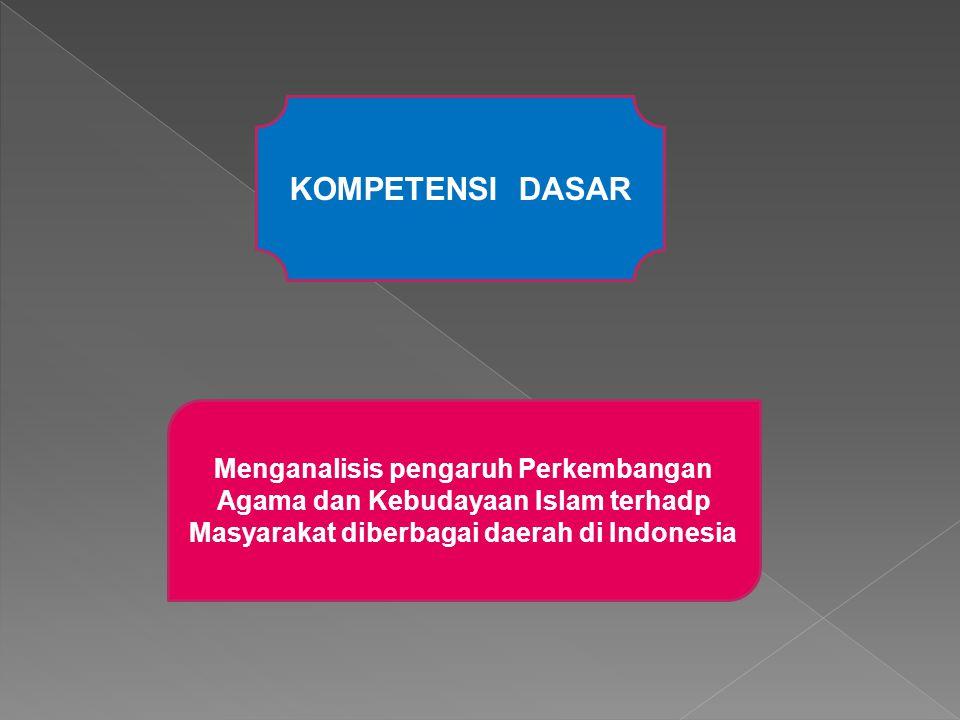 KOMPETENSI DASAR Menganalisis pengaruh Perkembangan Agama dan Kebudayaan Islam terhadp Masyarakat diberbagai daerah di Indonesia