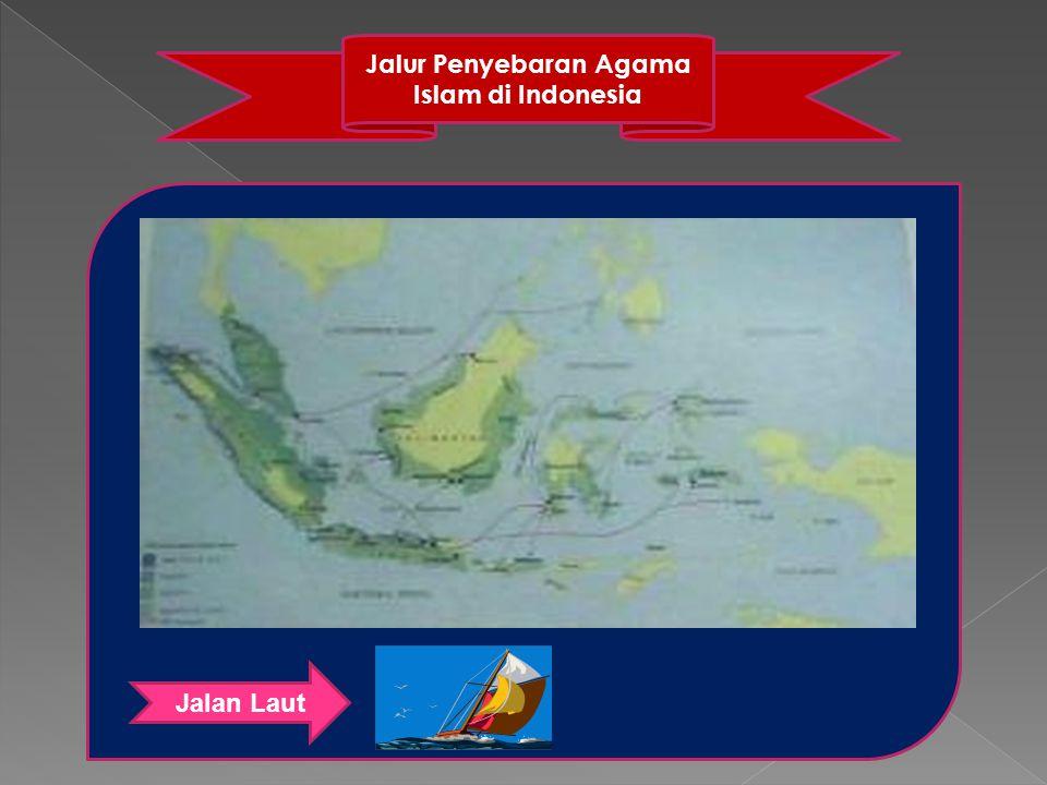 Jalur Penyebaran Agama Islam di Indonesia Jalan Laut