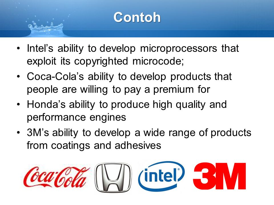Contoh •Intel's ability to develop microprocessors that exploit its copyrighted microcode; •Coca-Cola's ability to develop products that people are wi