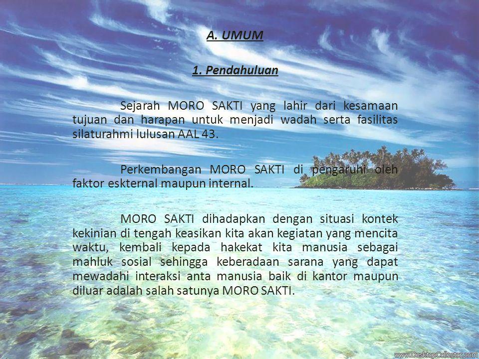 A. UMUM 1. Pendahuluan Sejarah MORO SAKTI yang lahir dari kesamaan tujuan dan harapan untuk menjadi wadah serta fasilitas silaturahmi lulusan AAL 43.