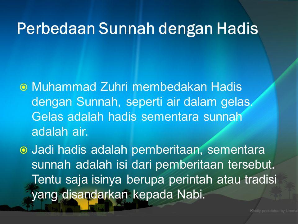 Perbedaan Sunnah dengan Hadis  Muhammad Zuhri membedakan Hadis dengan Sunnah, seperti air dalam gelas.