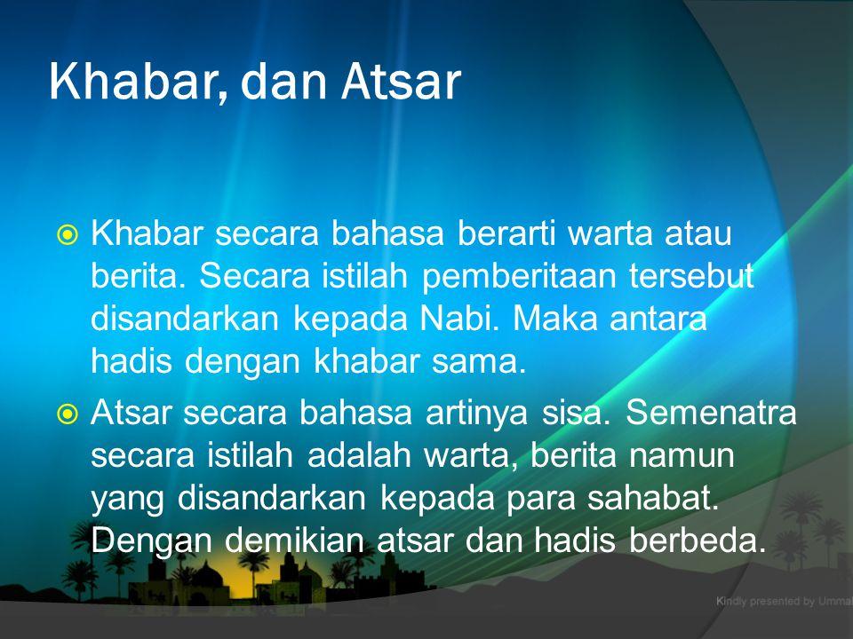 Khabar, dan Atsar  Khabar secara bahasa berarti warta atau berita.