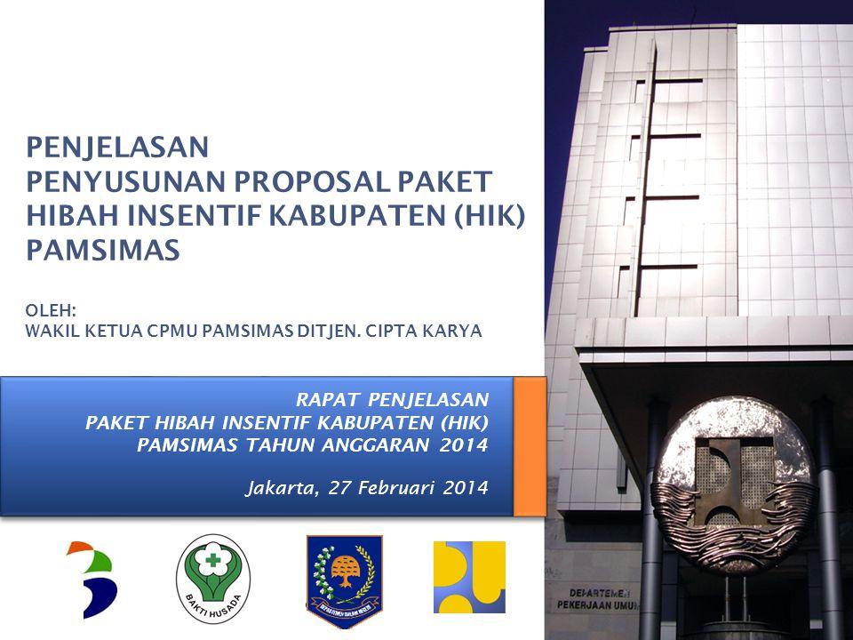 KEMENTERIAN PEKERJAAN UMUM RAPAT PENJELASAN PAKET HIBAH INSENTIF KABUPATEN (HIK) PAMSIMAS TAHUN ANGGARAN 2014 Jakarta, 27 Februari 2014 PENJELASAN PEN