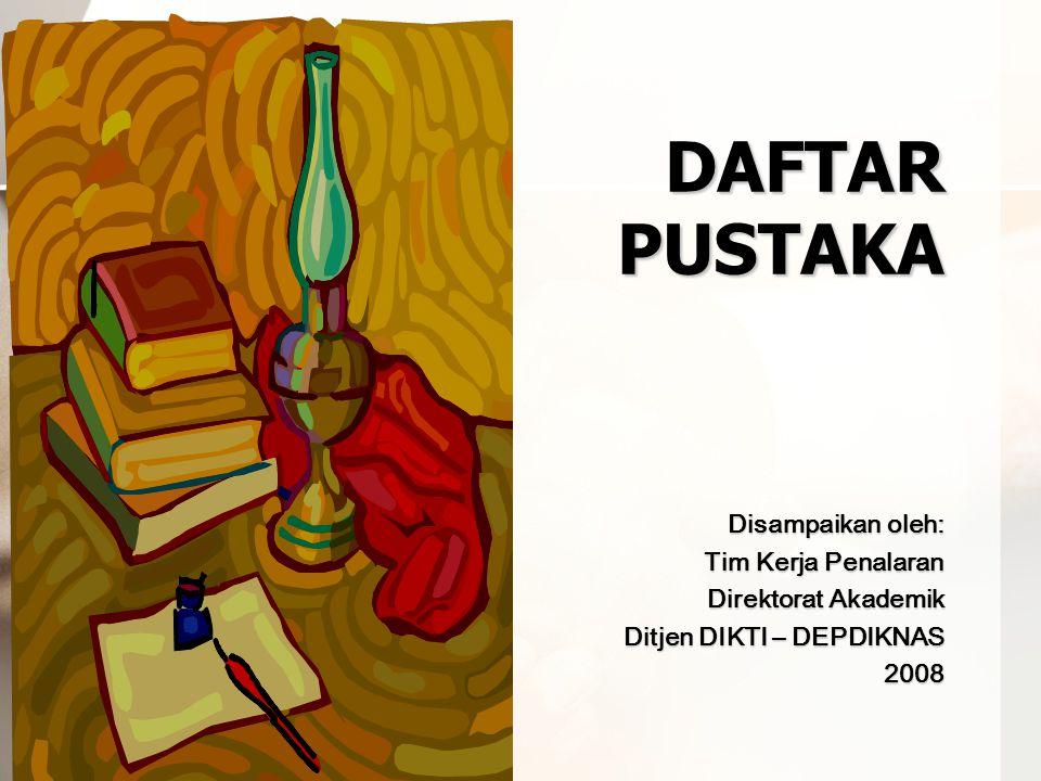 DAFTAR PUSTAKA Disampaikan oleh: Tim Kerja Penalaran Direktorat Akademik Ditjen DIKTI – DEPDIKNAS 2008