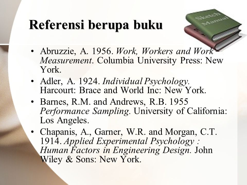 Referensi berupa buku •Abruzzie, A. 1956. Work, Workers and Work Measurement.