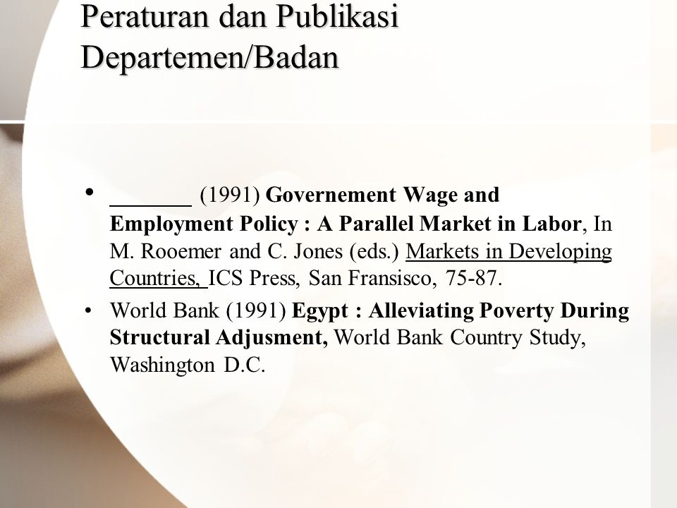 Peraturan dan Publikasi Departemen/Badan • (1991) Governement Wage and Employment Policy : A Parallel Market in Labor, In M.