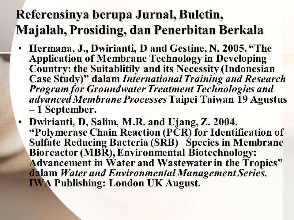 Referensinya berupa Jurnal, Buletin, Majalah, Prosiding, dan Penerbitan Berkala •Hermana, J., Dwirianti, D and Gestine, N.