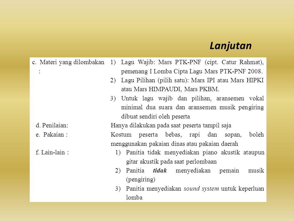 c. Materi yang dilombakan : 1)Lagu Wajib: Mars PTK-PNF (cipt. Catur Rahmat), pemenang I Lomba Cipta Lagu Mars PTK-PNF 2008. 2)Lagu Pilihan (pilih satu