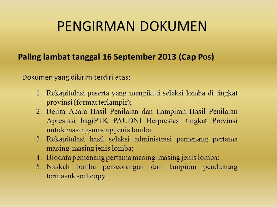 Paling lambat tanggal 16 September 2013 (Cap Pos) Dokumen yang dikirim terdiri atas: PENGIRMAN DOKUMEN 1.Rekapitulasi peserta yang mengikuti seleksi l