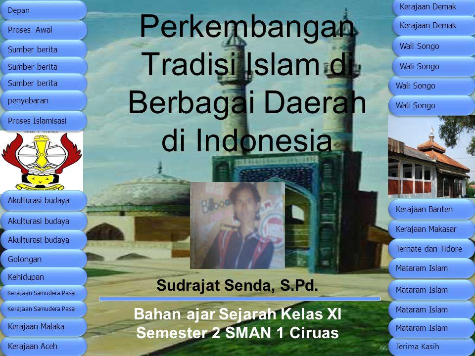 Perkembangan Tradisi Islam di Berbagai Daerah di Indonesia Sudrajat Senda, S.Pd. Bahan ajar Sejarah Kelas XI Semester 2 SMAN 1 Ciruas Kerajaan Aceh Pr