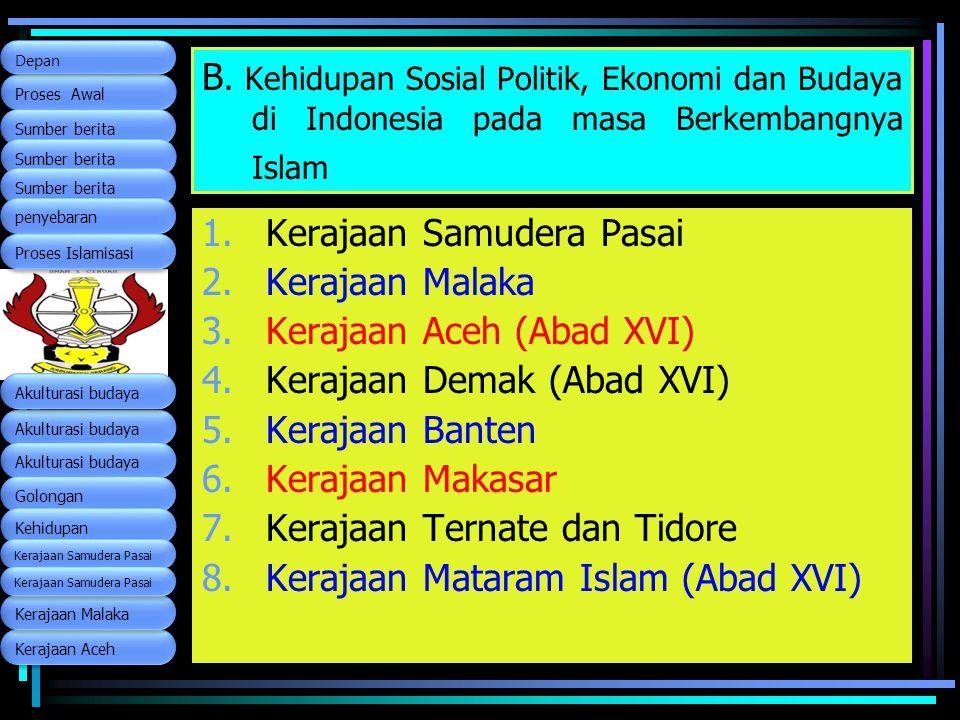 B. Kehidupan Sosial Politik, Ekonomi dan Budaya di Indonesia pada masa Berkembangnya Islam 1.Kerajaan Samudera Pasai 2.Kerajaan Malaka 3.Kerajaan Aceh