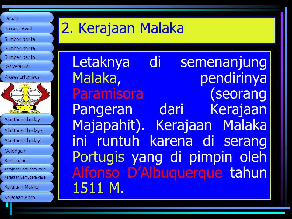 2. Kerajaan Malaka Letaknya di semenanjung Malaka, pendirinya Paramisora (seorang Pangeran dari Kerajaan Majapahit). Kerajaan Malaka ini runtuh karena