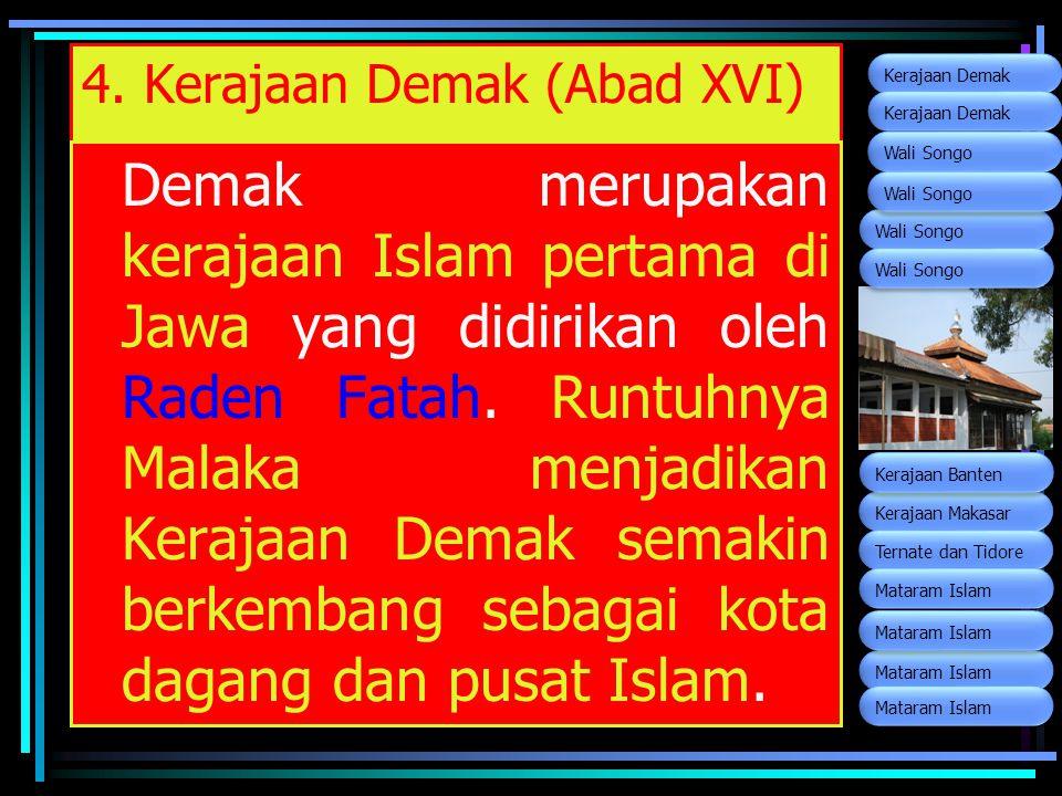 4. Kerajaan Demak (Abad XVI) Demak merupakan kerajaan Islam pertama di Jawa yang didirikan oleh Raden Fatah. Runtuhnya Malaka menjadikan Kerajaan Dema