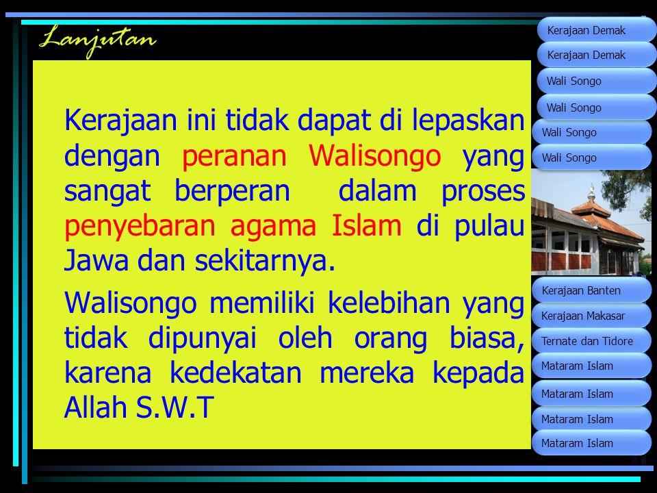 Lanjutan Kerajaan ini tidak dapat di lepaskan dengan peranan Walisongo yang sangat berperan dalam proses penyebaran agama Islam di pulau Jawa dan seki