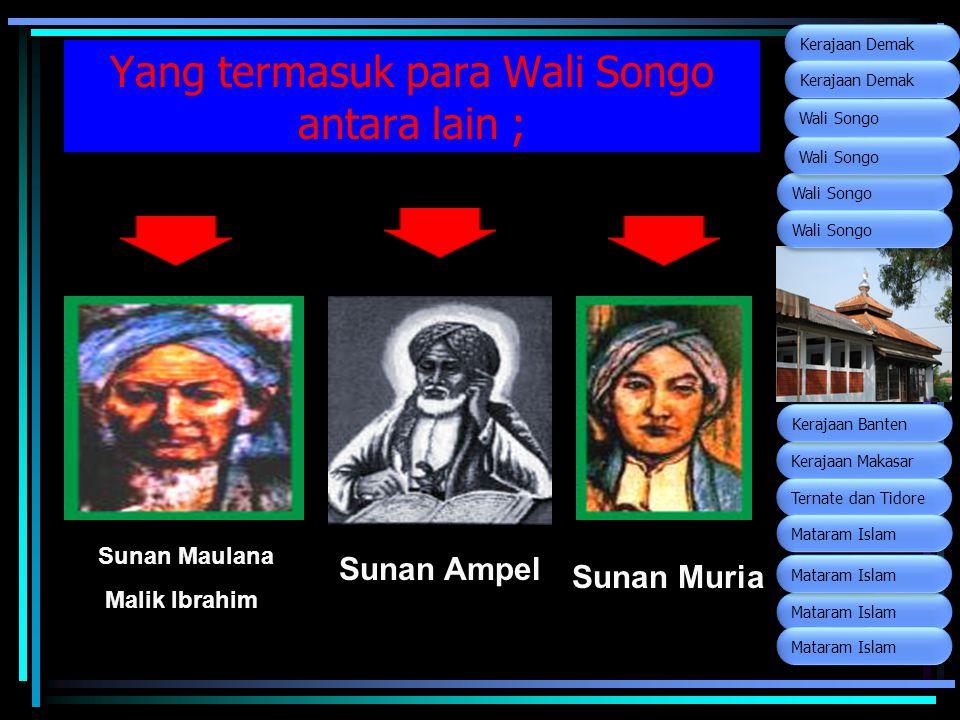 Yang termasuk para Wali Songo antara lain ; Sunan Muria Sunan Ampel Sunan Maulana Malik Ibrahim Wali Songo Kerajaan Makasar Ternate dan Tidore Kerajaa
