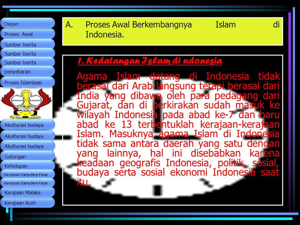 1.Kerajaan Samudera Pasai Merupakan kerajaan Islam pertama di Indonesia.