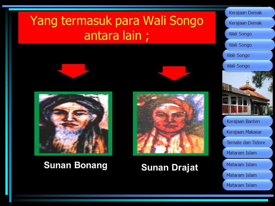 Yang termasuk para Wali Songo antara lain ; Sunan Bonang Sunan Drajat Wali Songo Kerajaan Makasar Ternate dan Tidore Kerajaan Banten Mataram Islam Ker