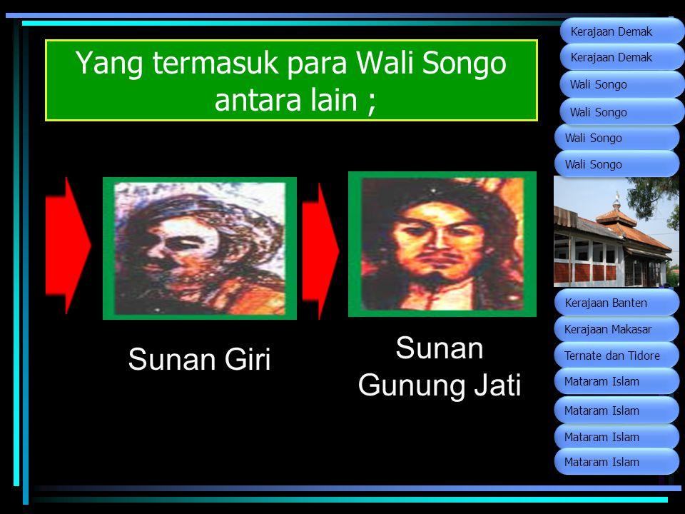 Yang termasuk para Wali Songo antara lain ; Sunan Giri Sunan Gunung Jati Wali Songo Kerajaan Makasar Ternate dan Tidore Kerajaan Banten Mataram Islam