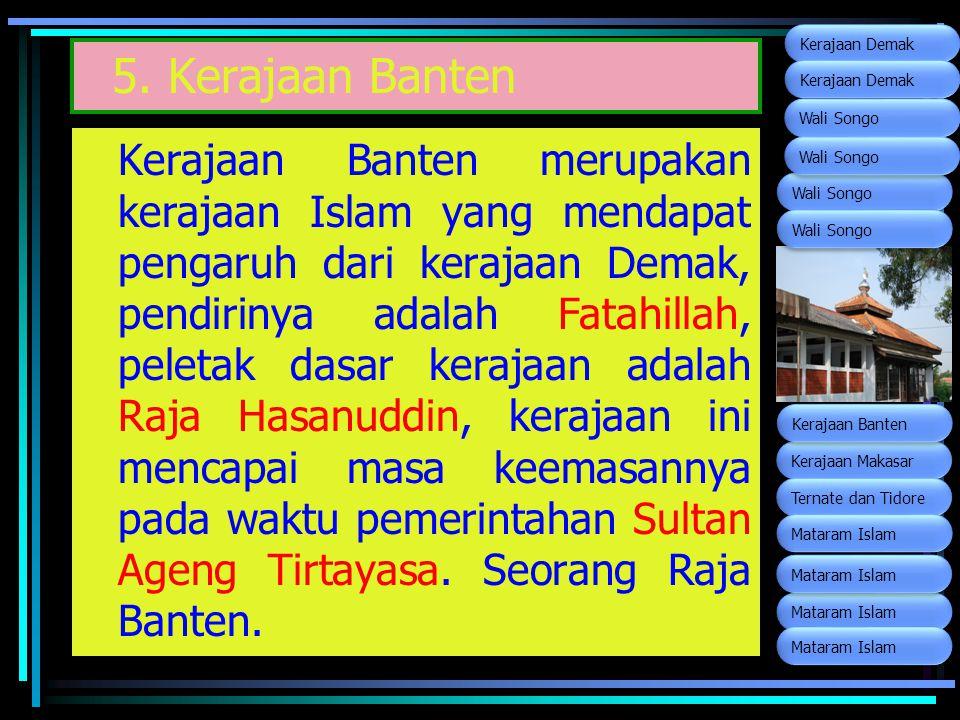5. Kerajaan Banten Kerajaan Banten merupakan kerajaan Islam yang mendapat pengaruh dari kerajaan Demak, pendirinya adalah Fatahillah, peletak dasar ke