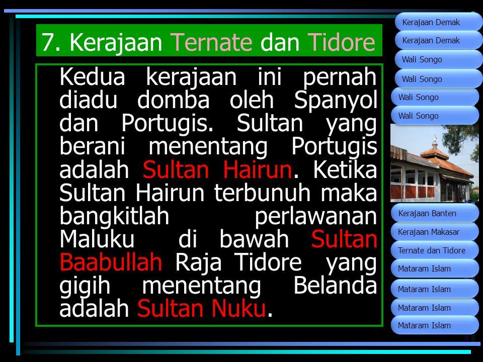 7. Kerajaan Ternate dan Tidore Kedua kerajaan ini pernah diadu domba oleh Spanyol dan Portugis. Sultan yang berani menentang Portugis adalah Sultan Ha