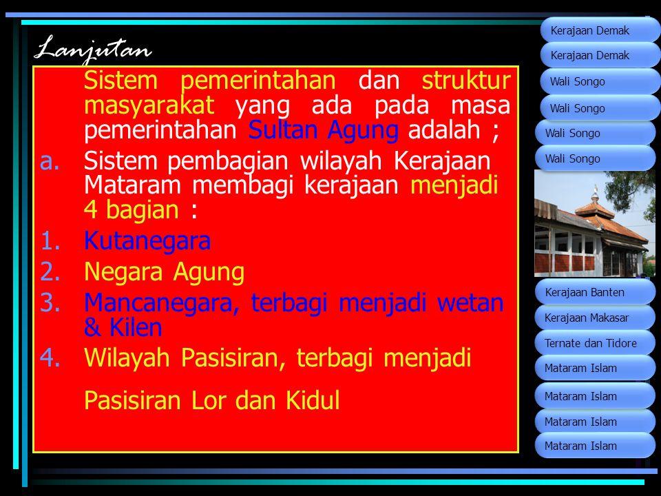 Lanjutan Sistem pemerintahan dan struktur masyarakat yang ada pada masa pemerintahan Sultan Agung adalah ; a.Sistem pembagian wilayah Kerajaan Mataram