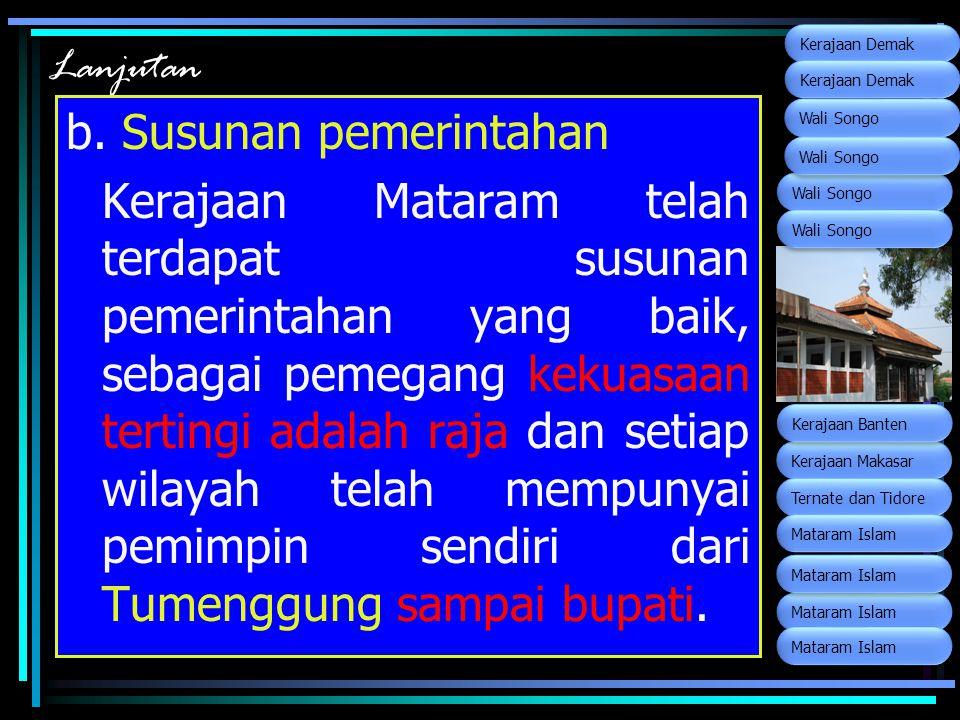 Lanjutan b. Susunan pemerintahan Kerajaan Mataram telah terdapat susunan pemerintahan yang baik, sebagai pemegang kekuasaan tertingi adalah raja dan s