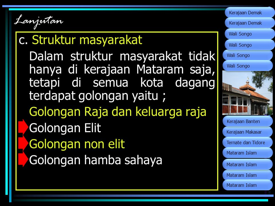 Lanjutan c. Struktur masyarakat Dalam struktur masyarakat tidak hanya di kerajaan Mataram saja, tetapi di semua kota dagang terdapat golongan yaitu ;